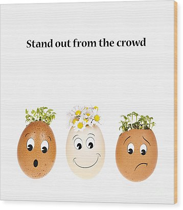 Stand Out From The Crowd Wood Print by Jane Rix