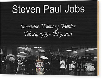 Steven Paul Jobs . Innovator . Visionary . Mentor . Rip . San Francisco Apple Store Memorial Wood Print by Wingsdomain Art and Photography