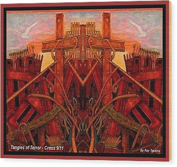 Wood Print featuring the mixed media Tangles Of Terror Cross Nine Eleven  by Ray Tapajna