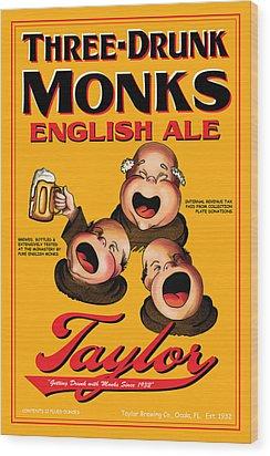 Taylor Three Drunk Monks Wood Print by John OBrien