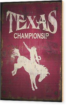 Texas Championsip Wood Print by Eena Bo
