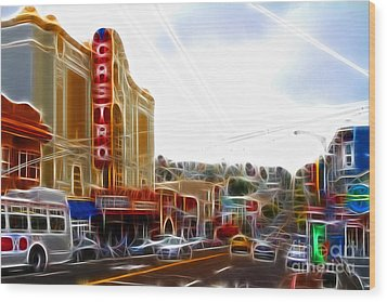 The Castro In San Francisco Electrified Wood Print by Wingsdomain Art and Photography