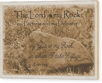 The Lord Is My Rock Psalm 18 Wood Print by Robyn Stacey