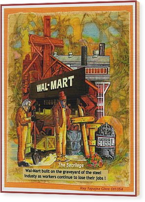 The Sacrilege Walmart Built In Grave Yard Of Steel Industry Wood Print by Ray Tapajna