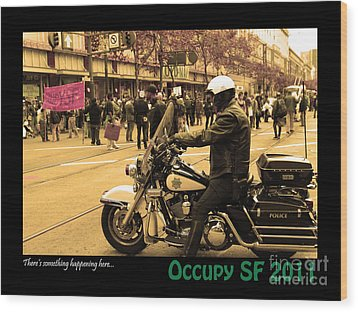 Theres Something Happening Here . Occupy Sf 2011 Wood Print by Wingsdomain Art and Photography