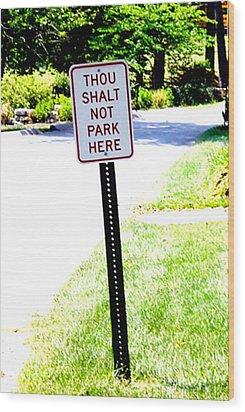 Thou Shalt Not Park Here Wood Print by Seth Weaver