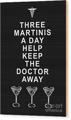 Three Martini A Day Help Keep The Doctor Away - Black Wood Print by Wingsdomain Art and Photography