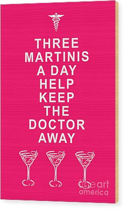 Three Martini A Day Help Keep The Doctor Away - Pink Wood Print by Wingsdomain Art and Photography