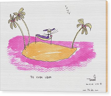 Tis Cuba Libra Wood Print by Tis Art
