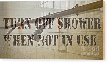 Turn Off Shower ... Wood Print by Gwyn Newcombe
