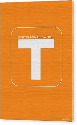 Tweet Me Baby All Night Long Orange Poster Wood Print by Naxart Studio