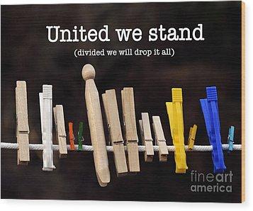 United We Stand Wood Print
