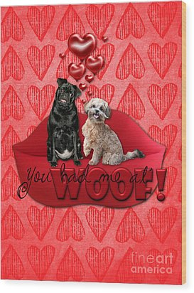 Valentines - Sweetest Day - You Had Me At Woof Wood Print by Renae Laughner