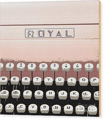 Vintage Royal Typewriter Wood Print by Glennis Siverson
