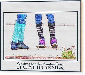 Wood Print featuring the photograph Waiting For The Amgen Tour Of California by Barbara MacPhail