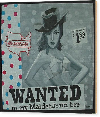 Wanted...in My Maideform Wood Print by Diana Riukas