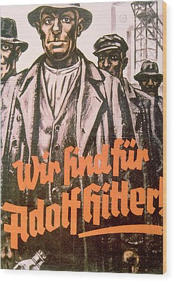 We Are For Adolf Hitler, Nazi Party Wood Print by Everett