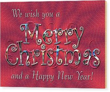 We Wish You A Merry Christmas Wood Print by Susan Kinney