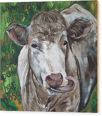 When A Cow Laughs Wood Print by Racquel Morgan