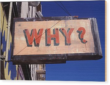 Why Wood Print by Garry Gay