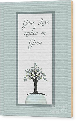 Your Love Makes Me Grow Wood Print by Aimelle