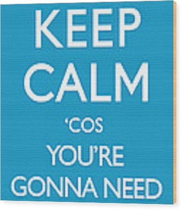 Keep Calm 'cos You're Gonna Need A Bigger Boat Wood Print