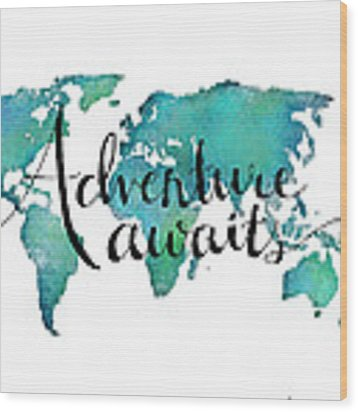 Adventure Awaits - Travel Quote On World Map Wood Print