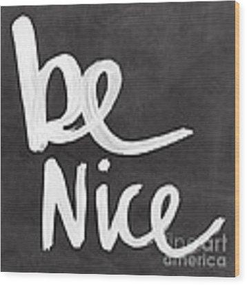 Be Nice Wood Print by Linda Woods