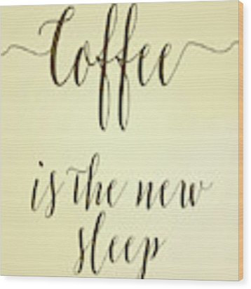 Coffee Is The New Sleep II Wood Print by Tara Moss