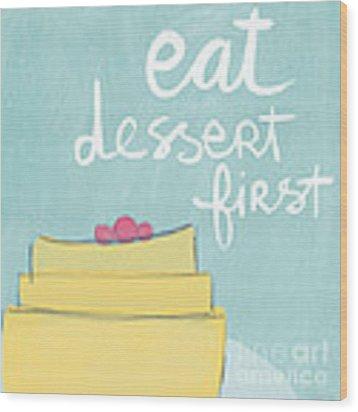 Eat Dessert First Wood Print by Linda Woods