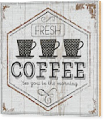 Fresh Coffee Wood Print by Jennifer Pugh