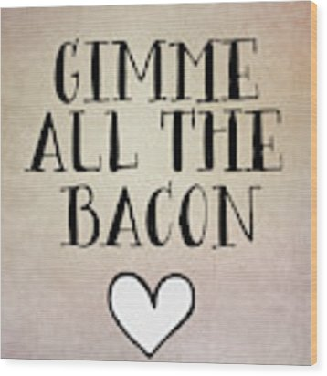 Gimme All The Bacon Wood Print