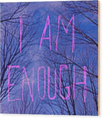 I Am Enough Wood Print by Jocelyn Friis