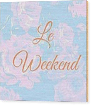 Le Weekend Wood Print