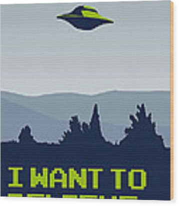 My I Want To Believe Minimal Poster Wood Print