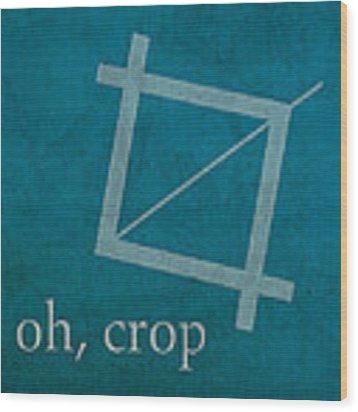 Oh Crop Photoshop Designer Humor Poster Wood Print