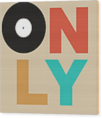 Only Vinyl Poster 1 Wood Print by Naxart Studio