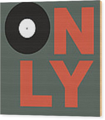 Only Vinyl Poster 2 Wood Print by Naxart Studio