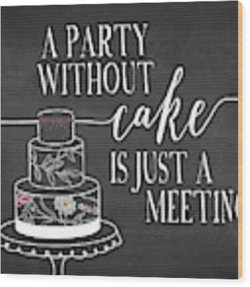 Party Without Cake Wood Print by Amy Cummings