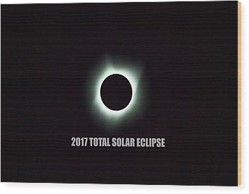 2017 Total Solar Eclipse Wood Print