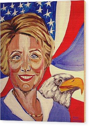 Hillary Clinton Wood Print by Rusty Woodward Gladdish