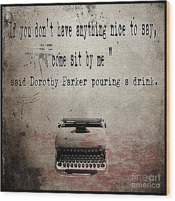 Said Dorothy Parker Wood Print by Cinema Photography