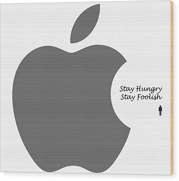 Stay Hungry Stay Foolish Wood Print by Trilby Cole