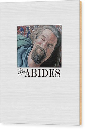 Wood Print featuring the painting The Dude Abides by Tom Roderick