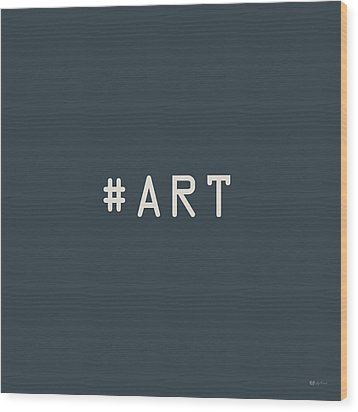 The Meaning Of Art - Hashtag Wood Print by Serge Averbukh