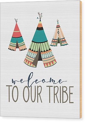 Welcome To Our Tribe Wood Print by Jaime Friedman