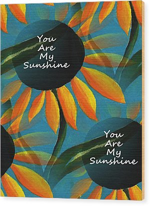 You Are My Sunshine Wood Print by Kathleen Sartoris