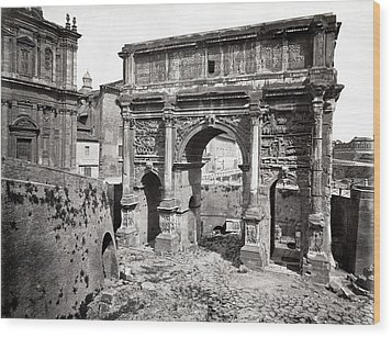 Wood Print featuring the photograph 1870 Arch Of Septimius Severus Rome Italy by Historic Image
