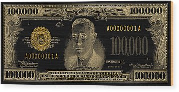 Wood Print featuring the digital art U.s. One Hundred Thousand Dollar Bill - 1934 $100000 Usd Treasury Note In Gold On Black  by Serge Averbukh