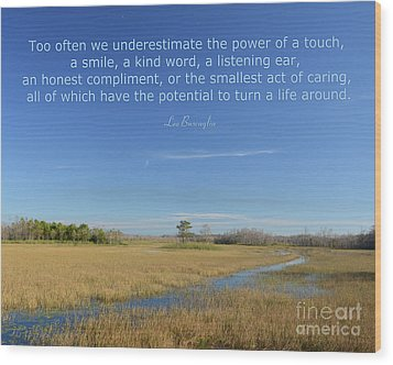 24- Too Often We Underestimate The Power Of A Touch Wood Print by Joseph Keane